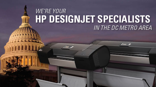 We're your HP Designjet Specialists in the DC Metro Area